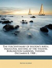 The Tercentenary Of Milton's Birth. Inaugural Meeting At The Theatre, Burlington Gardens, Tuesday…