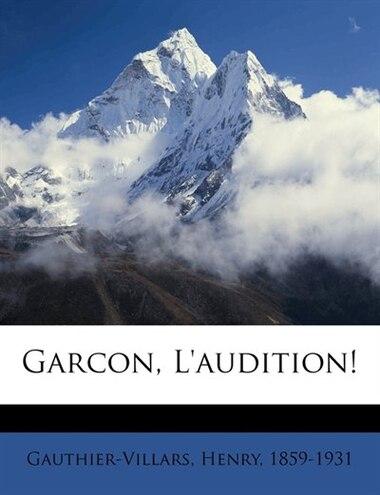 Garcon, L'audition! by Gauthier-villars Henry 1859-1931