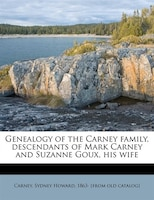 Genealogy Of The Carney Family, Descendants Of Mark Carney And Suzanne Goux, His Wife