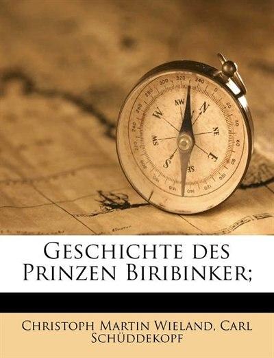 Geschichte Des Prinzen Biribinker; by Christoph Martin Wieland