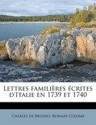Lettres Familières Écrites D'italie En 1739 Et 1740