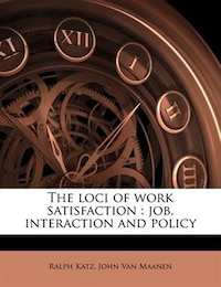 The Loci Of Work Satisfaction: Job, Interaction And Policy