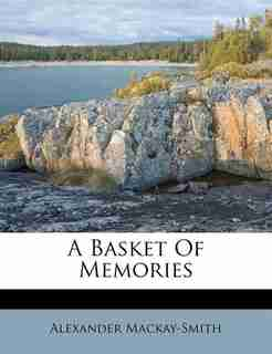 A Basket Of Memories by Alexander Mackay-Smith