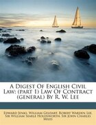 A Digest Of English Civil Law: (part 1) Law Of Contract (general) By R. W. Lee