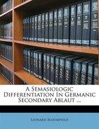 A Semasiologic Differentiation In Germanic Secondary Ablaut ...