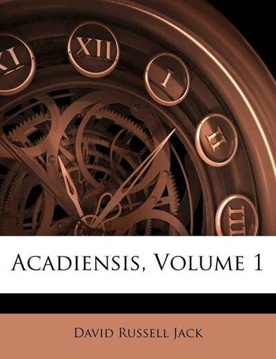 Acadiensis, Volume 1 by David Russell Jack