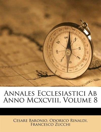 Annales Ecclesiastici Ab Anno Mcxcviii, Volume 8 de Cesare Baronio