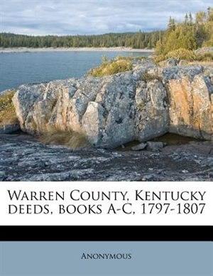 Warren County, Kentucky Deeds, Books A-c, 1797-1807 by Anonymous