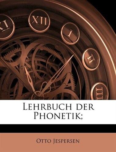 Lehrbuch Der Phonetik; by Otto Jespersen