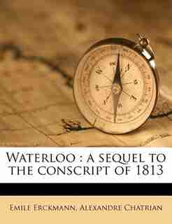 Waterloo: A Sequel To The Conscript Of 1813 by Emile Erckmann