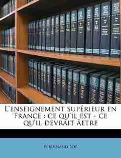 L'enseignement Supérieur En France: Ce Qu'il Est - Ce Qu'il Devrait Ãetre by Ferdinand Lot