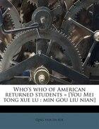Who's Who Of American Returned Students = [you Mei Tong Xue Lu: Min Gou Liu Nian]