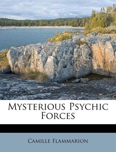 Mysterious Psychic Forces de Camille Flammarion