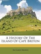 A History Of The Island Of Cape Breton