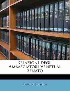 Relazioni degli Ambasciatori Veneti al Senato de Arnaldo Segarizzi