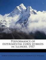Performance Of Experimental Corn Hybrids In Illinois, 1957