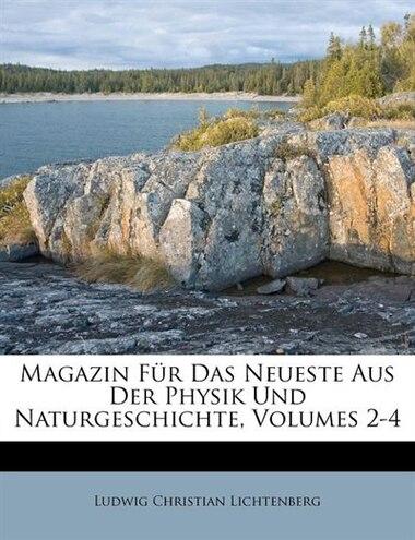 Magazin Für Das Neueste Aus Der Physik Und Naturgeschichte, Volumes 2-4 by Ludwig Christian Lichtenberg