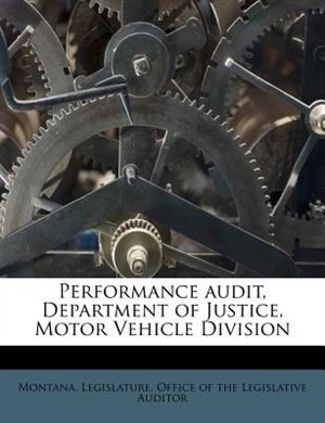 Performance Audit, Department Of Justice, Motor Vehicle Division by Montana. Legislature. Office Of The Legi