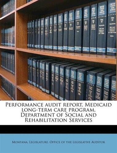 Performance Audit Report, Medicaid Long-term Care Program, Department Of Social And Rehabilitation Services de Montana. Legislature. Office Of The Legi