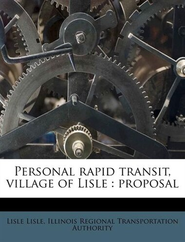 Personal Rapid Transit, Village Of Lisle: Proposal by Lisle Lisle
