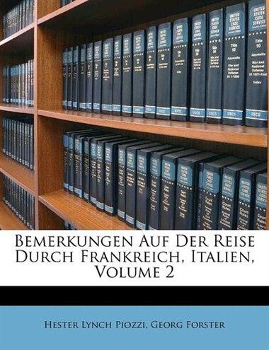 Bemerkungen Auf Der Reise Durch Frankreich, Italien, Volume 2 de Hester Lynch Piozzi
