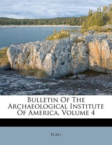 Bulletin Of The Archaeological Institute Of America, Volume 4 by N.m.)