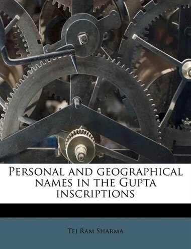 Personal And Geographical Names In The Gupta Inscriptions by Tej Ram Sharma