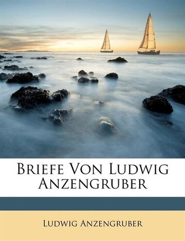 Briefe Von Ludwig Anzengruber by Ludwig Anzengruber