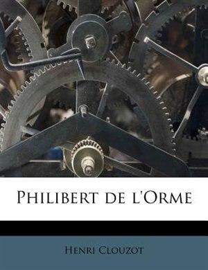 Philibert De L'orme by Henri Clouzot