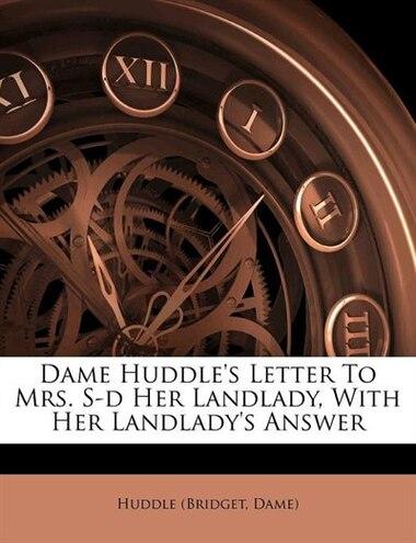 Dame Huddle's Letter To Mrs. S-d Her Landlady, With Her Landlady's Answer by Huddle (bridget Dame)
