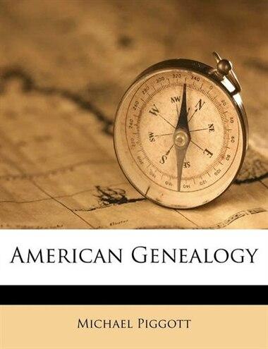 American Genealogy by Michael Piggott