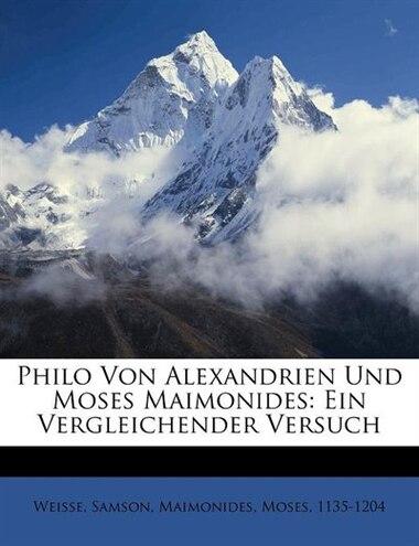 Philo Von Alexandrien Und Moses Maimonides: Ein Vergleichender Versuch by Weisse Samson