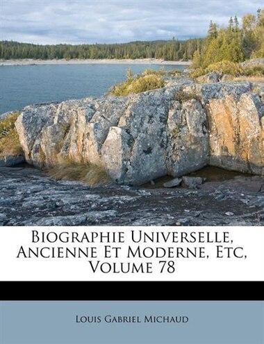 Biographie Universelle, Ancienne Et Moderne, Etc, Volume 78 by Louis Gabriel Michaud