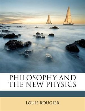 Philosophy And The New Physics by Louis Rougier