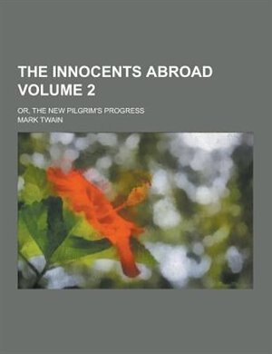 The Innocents Abroad Or The New Pilgrims Progress Volume 2 Book
