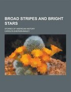 Broad Stripes and Bright Stars; Stories of American History