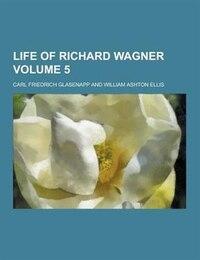 Life of Richard Wagner Volume 5