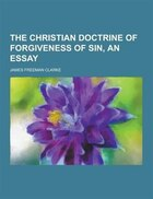 The Christian Doctrine of Forgiveness of Sin, an Essay