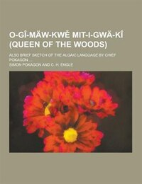 O-GI-Maw-KW Mit-I-Gwa-KI (Queen of the Woods); Also Brief Sketch of the Algaic Language by Chief…