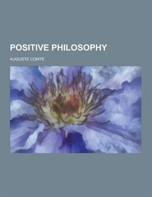 Positive Philosophy by Auguste Comte