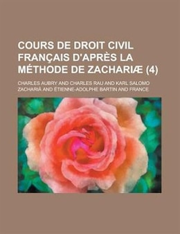Book Cours De Droit Civil Fran Ais D'apr?'s La M Thode De Zachari (4) by Charles Aubry