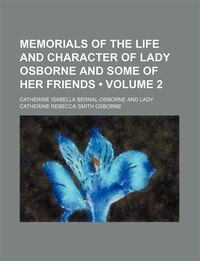 Memorials of the Life and Character of Lady Osborne and Some of Her Friends (Volume 2)