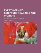 Every Morning Scripture Readings and Prayers; For Family or Individual Worship