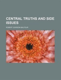 Central truths and side issues