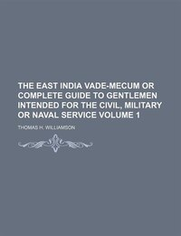 The East India Vade-Mecum or complete guide to gentlemen intended for the civil, military or naval…