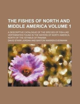Book The Fishes of North and Middle America Volume 1; A Descriptive Catalogue of the Species of Fish… by David Starr Jordan