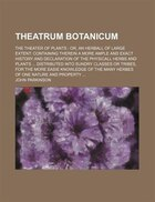 Theatrum Botanicum; The Theater of Plants Or, an Herball of Large Extent Containing Therein a More…