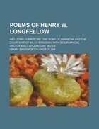 Poems of Henry W. Longfellow; including Evangeline, The song of Hiawatha and the Courtship of Miles…