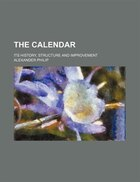 The calendar; its history, structure and improvement