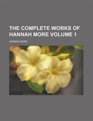 The complete works of Hannah More Volume 1 by Hannah More